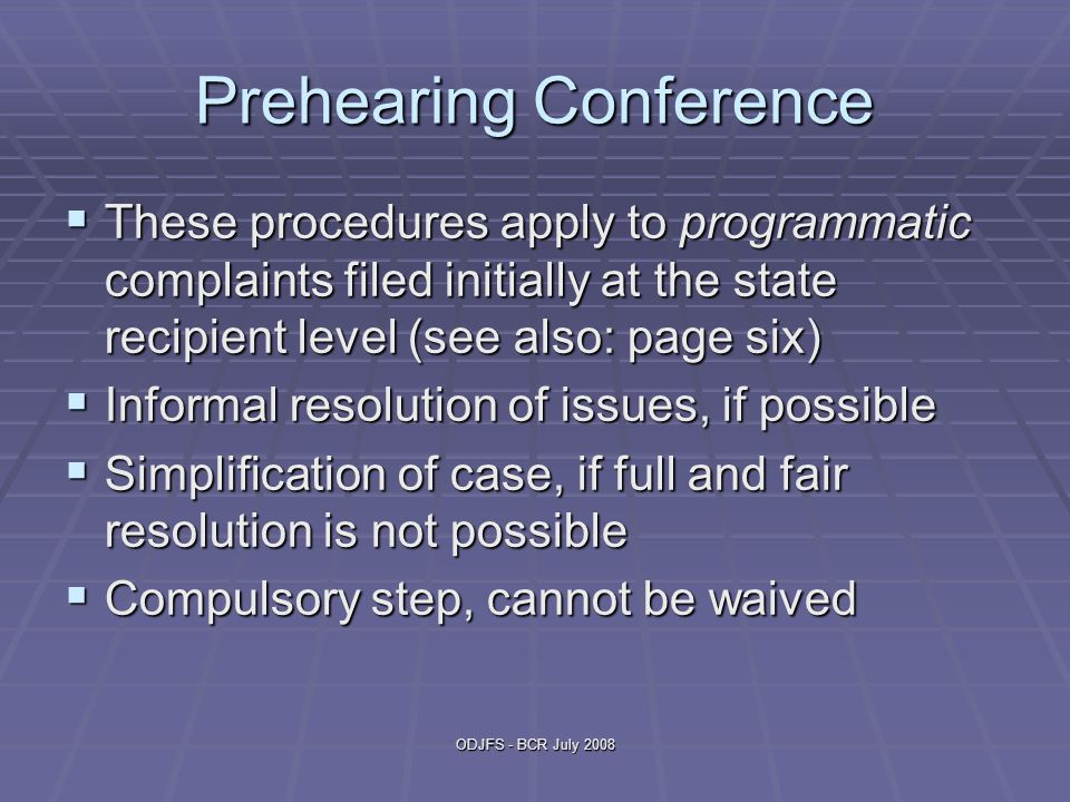 ODJFS - BCR July 2008 Prehearing Conference  These procedures apply to programmatic complaints filed initially at the state recipient level (see also