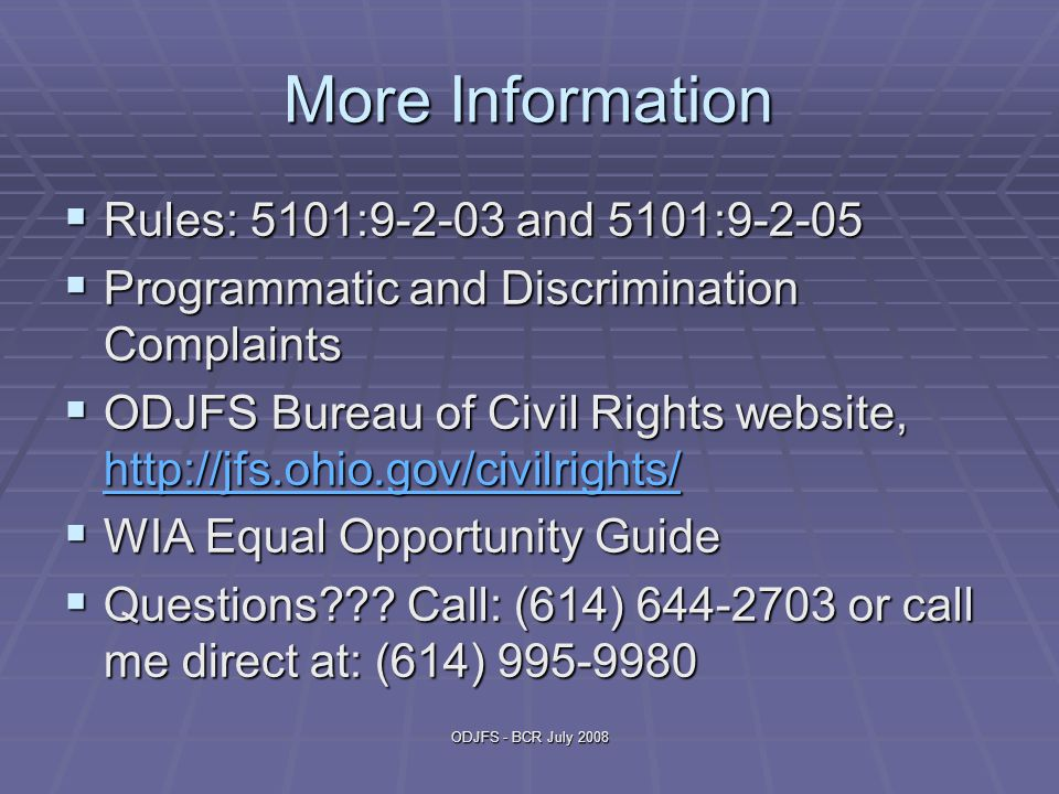 ODJFS - BCR July 2008 More Information  Rules: 5101:9-2-03 and 5101:9-2-05  Programmatic and Discrimination Complaints  ODJFS Bureau of Civil Rights website, http://jfs.ohio.gov/civilrights/ http://jfs.ohio.gov/civilrights/  WIA Equal Opportunity Guide  Questions .