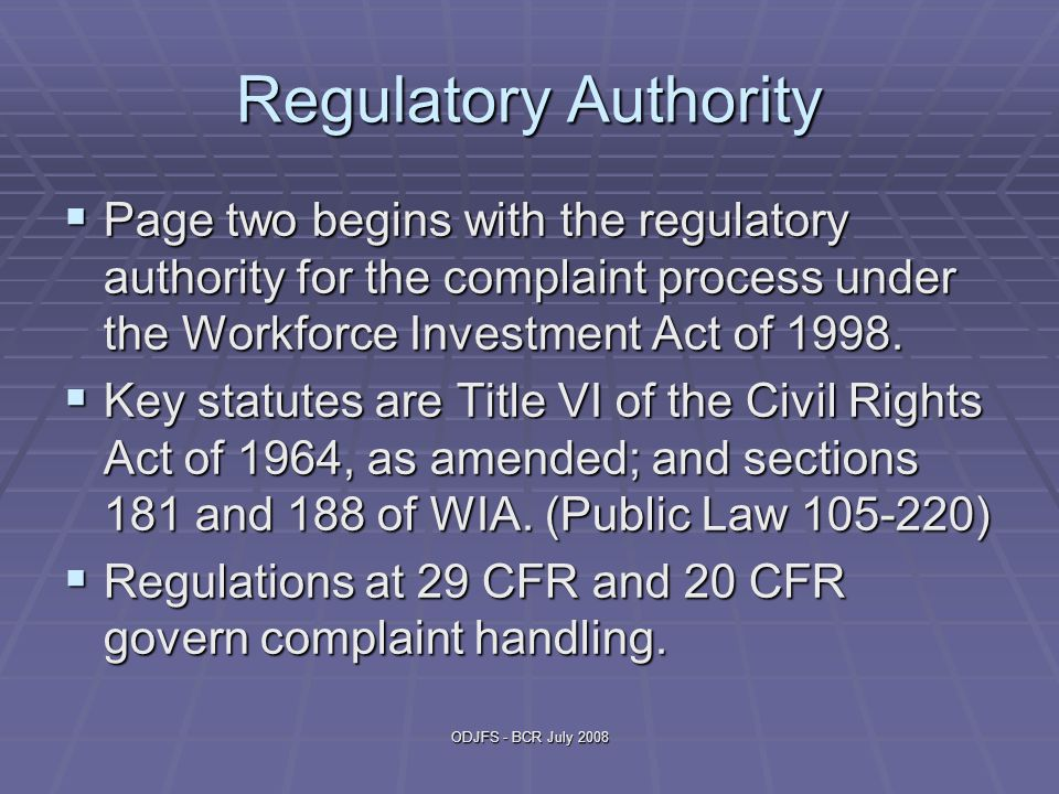 ODJFS - BCR July 2008 Regulatory Authority  Page two begins with the regulatory authority for the complaint process under the Workforce Investment Ac