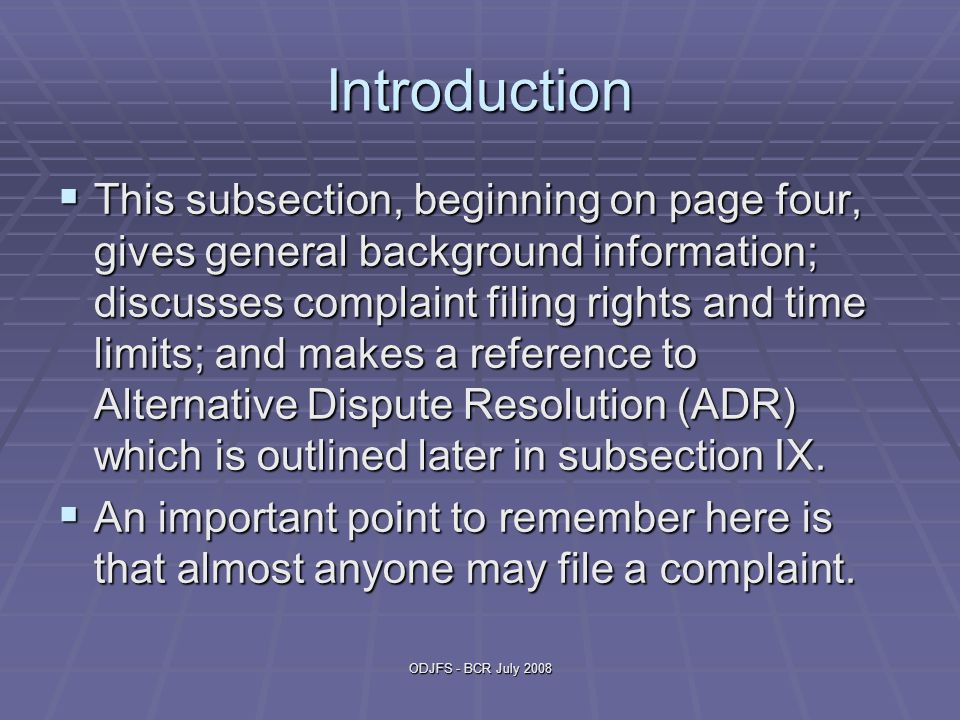 ODJFS - BCR July 2008 Introduction  This subsection, beginning on page four, gives general background information; discusses complaint filing rights and time limits; and makes a reference to Alternative Dispute Resolution (ADR) which is outlined later in subsection IX.