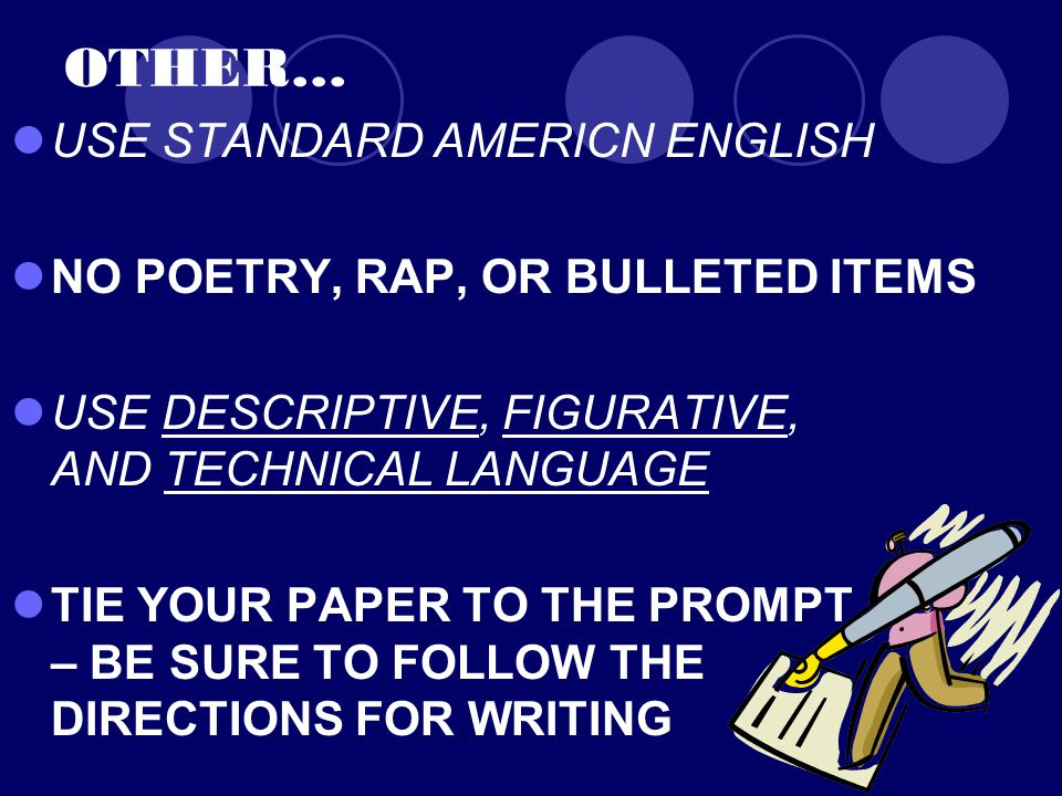 OTHER… USE STANDARD AMERICN ENGLISH NO POETRY, RAP, OR BULLETED ITEMS USE DESCRIPTIVE, FIGURATIVE, AND TECHNICAL LANGUAGE TIE YOUR PAPER TO THE PROMPT – BE SURE TO FOLLOW THE DIRECTIONS FOR WRITING