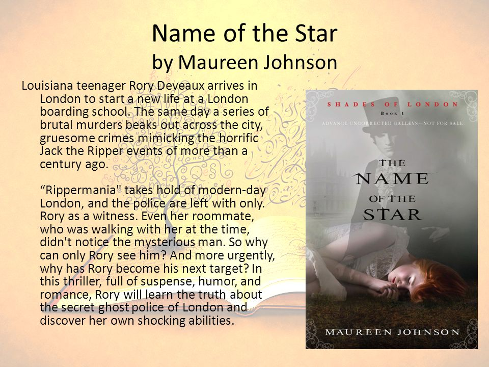 Name of the Star by Maureen Johnson Louisiana teenager Rory Deveaux arrives in London to start a new life at a London boarding school.
