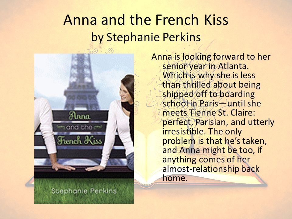 Anna and the French Kiss by Stephanie Perkins Anna is looking forward to her senior year in Atlanta.