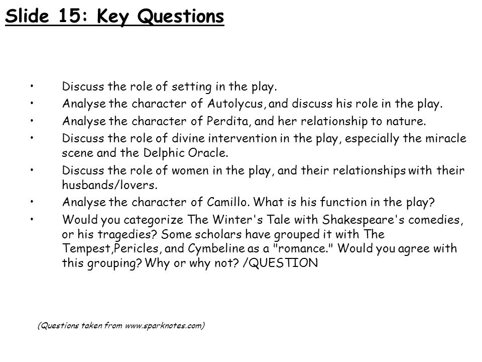Slide 15: Key Questions Discuss the role of setting in the play. Analyse the character of Autolycus, and discuss his role in the play. Analyse the cha
