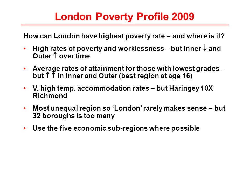 London Poverty Profile 2009 How can London have highest poverty rate – and where is it.