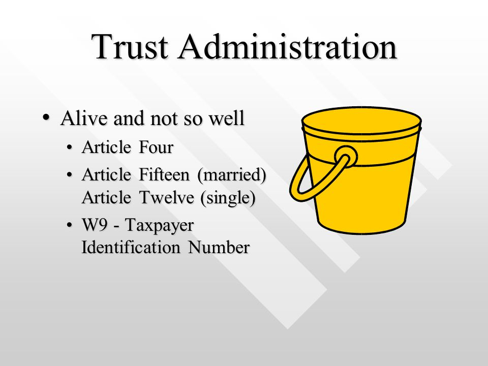 Trust Administration Article FourArticle Four Article Fifteen (married) Article Twelve (single)Article Fifteen (married) Article Twelve (single) W9 -