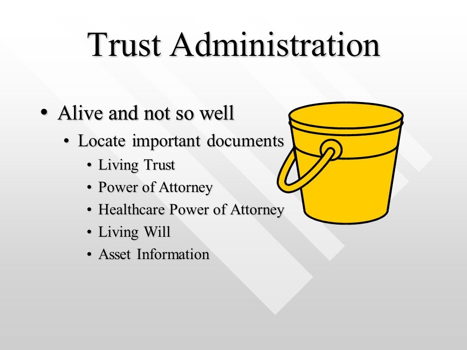 Trust Administration Alive and not so well Alive and not so well Locate important documentsLocate important documents Living TrustLiving Trust Power o