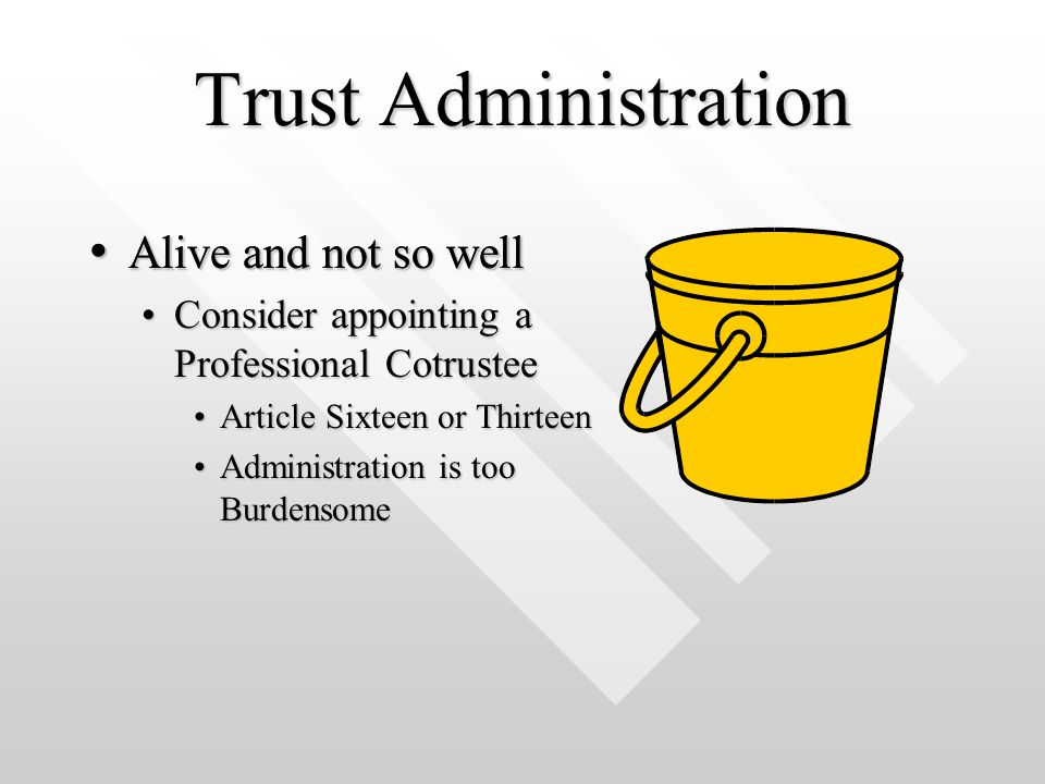 Trust Administration Alive and not so well Alive and not so well Consider appointing a Professional CotrusteeConsider appointing a Professional Cotrus