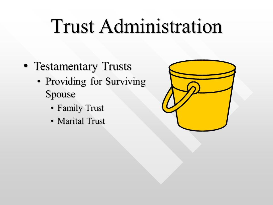 Trust Administration Providing for Surviving SpouseProviding for Surviving Spouse Family TrustFamily Trust Marital TrustMarital Trust Testamentary Tru