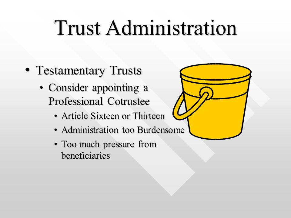 Trust Administration Testamentary Trusts Testamentary Trusts Consider appointing a Professional CotrusteeConsider appointing a Professional Cotrustee