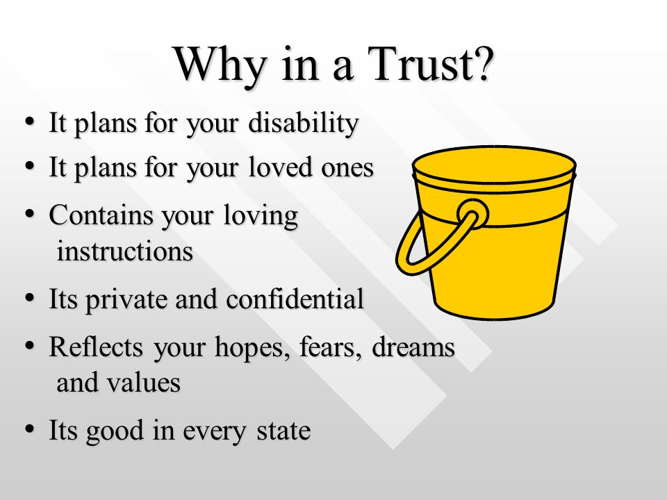 Why in a Trust? It plans for your loved ones It plans for your loved ones Contains your loving instructions Contains your loving instructions Its priv