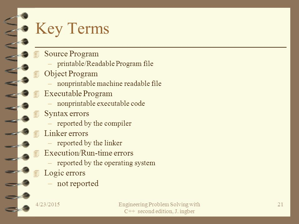 Executing a C++ C++ source program Compiler Object Program Linker/Loader Executable Program OS-Execute Output 4/23/2015Engineering Problem Solving wit