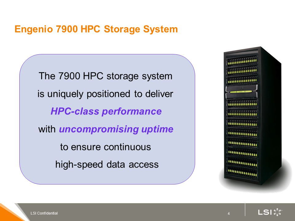 5 LSI Confidential HPC Performance Industry-leading 6.4 GB/s on sustained reads from disk Lineage of balanced performance excels at mixed workloads Field-replaceable host interface cards adapt to changing infrastructure –4 Gb/s FC –20 Gb/s IB –8 Gb/s FC (future) –40 Gb/s IB (future) Reliability and Availability Proven architecture based on over 30 years of design knowledge and firmware development –Almost 400K systems shipped Uninterrupted data uptime –Five 9s availability –No single point of failure –Fully-redundant data path with automated failover –Battery-backed controller cache mirroring –Proactive drive health monitoring –Hardware-assist RAID 6 –Read parity check Performance + Uptime = Computational Efficiency