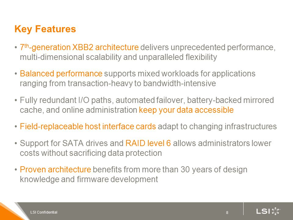 8 LSI Confidential Key Features 7 th -generation XBB2 architecture delivers unprecedented performance, multi-dimensional scalability and unparalleled
