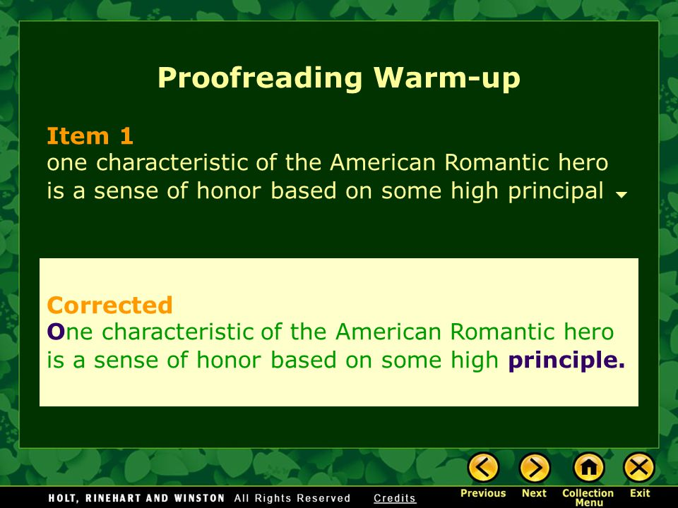 Proofreading Warm-up Item 1 one characteristic of the American Romantic hero is a sense of honor based on some high principal Corrected One characteri