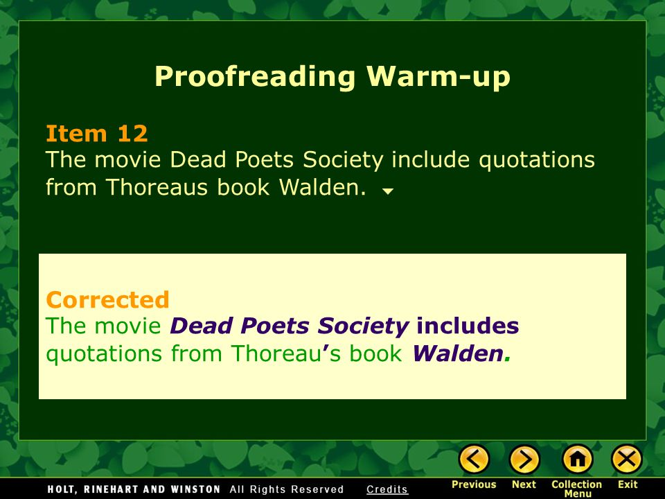 Proofreading Warm-up Item 12 The movie Dead Poets Society include quotations from Thoreaus book Walden. Corrected The movie Dead Poets Society include