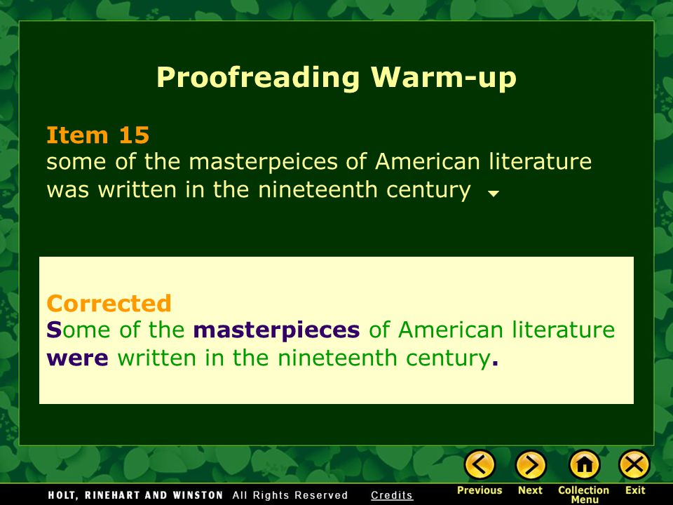 Proofreading Warm-up Item 15 some of the masterpeices of American literature was written in the nineteenth century Corrected Some of the masterpieces