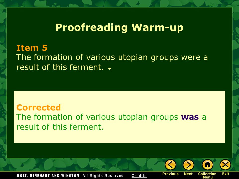 Proofreading Warm-up Item 5 The formation of various utopian groups were a result of this ferment. Corrected The formation of various utopian groups w