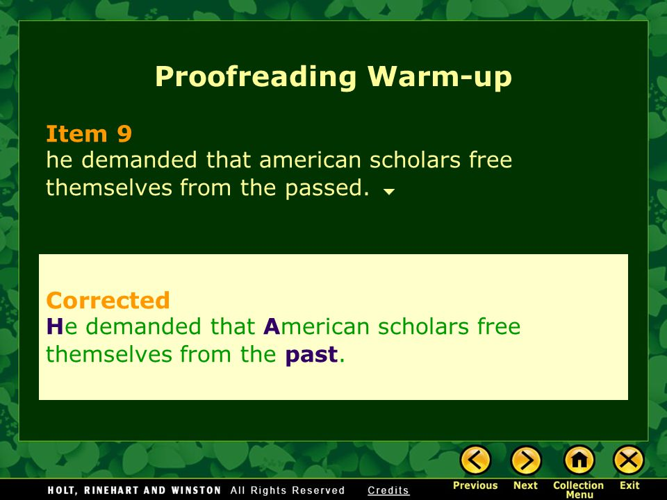 Proofreading Warm-up Item 9 he demanded that american scholars free themselves from the passed. Corrected He demanded that American scholars free them