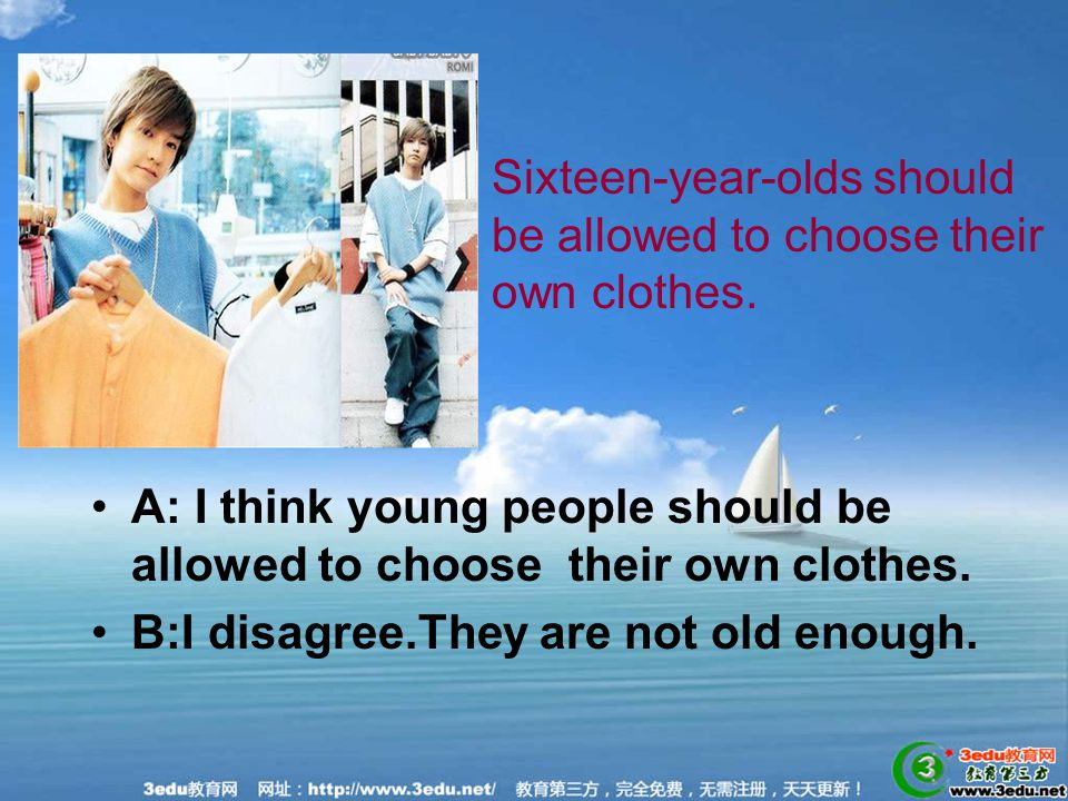 A: I think young people should be allowed to choose their own clothes.