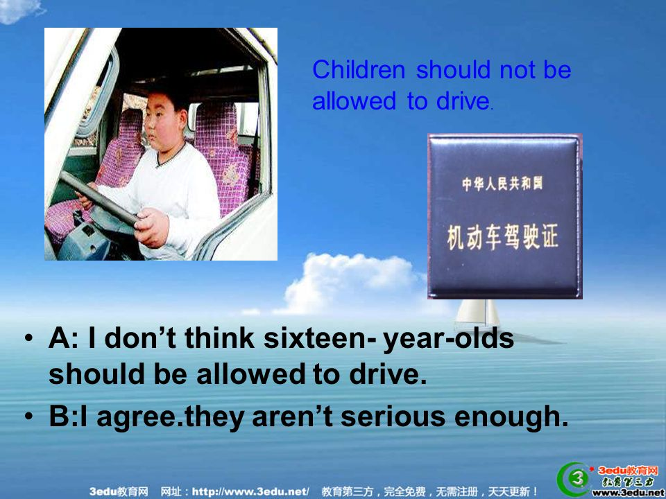 A: I don't think sixteen- year-olds should be allowed to drive.
