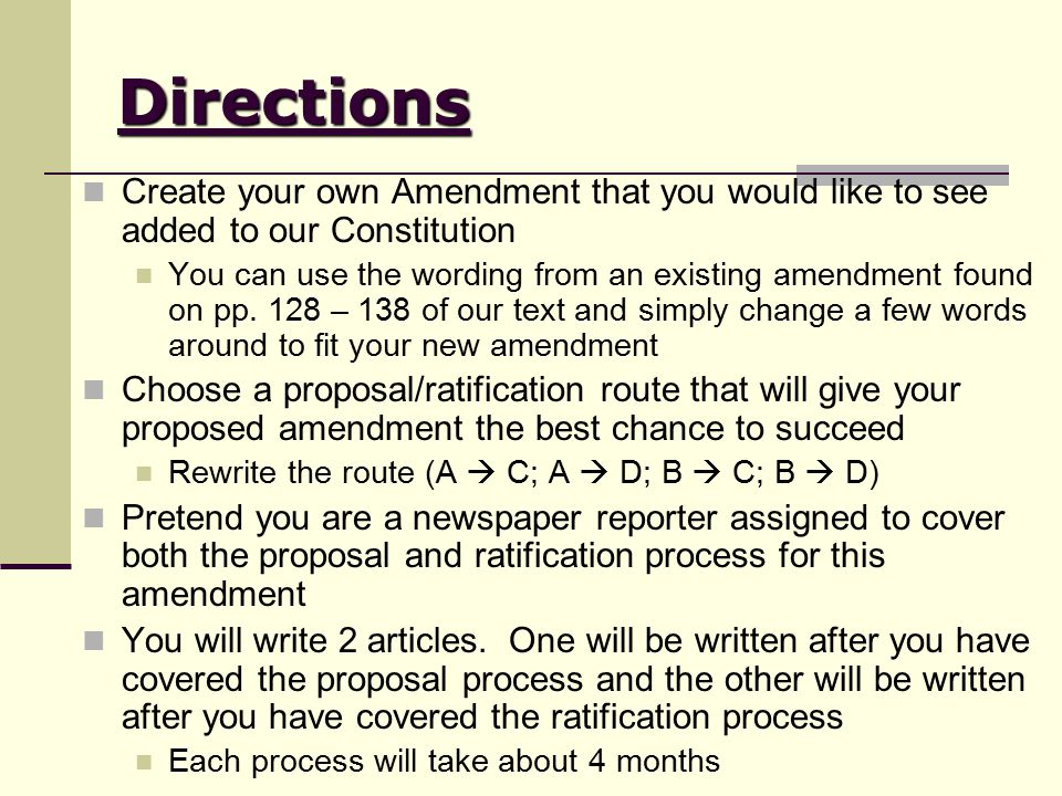 Directions Create your own Amendment that you would like to see added to our Constitution You can use the wording from an existing amendment found on pp.