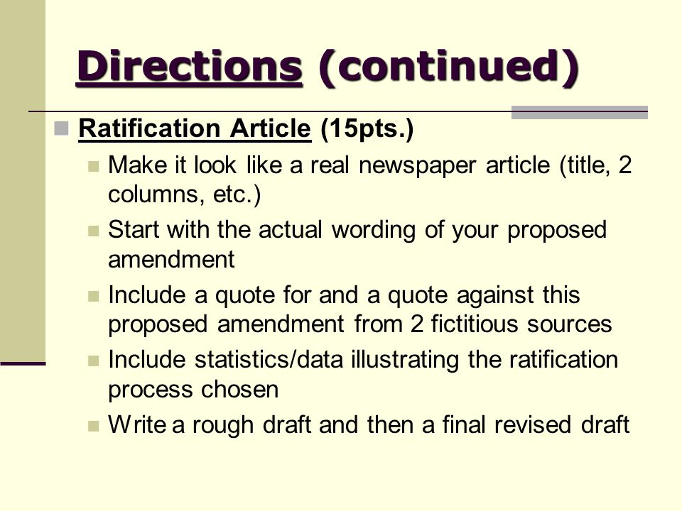 Directions (continued) Ratification Article Ratification Article (15pts.) Make it look like a real newspaper article (title, 2 columns, etc.) Start wi