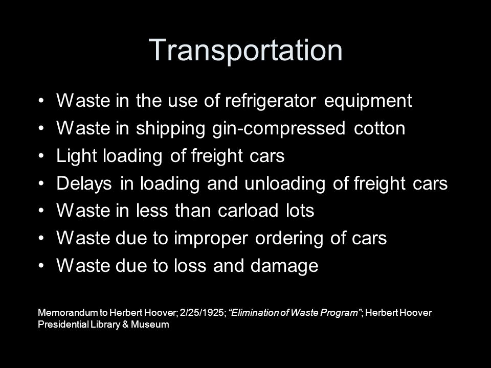 Transportation Waste in the use of refrigerator equipment Waste in shipping gin-compressed cotton Light loading of freight cars Delays in loading and