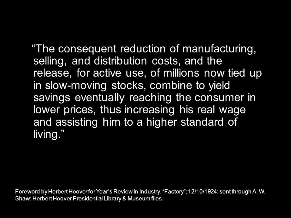 """The consequent reduction of manufacturing, selling, and distribution costs, and the release, for active use, of millions now tied up in slow-moving s"