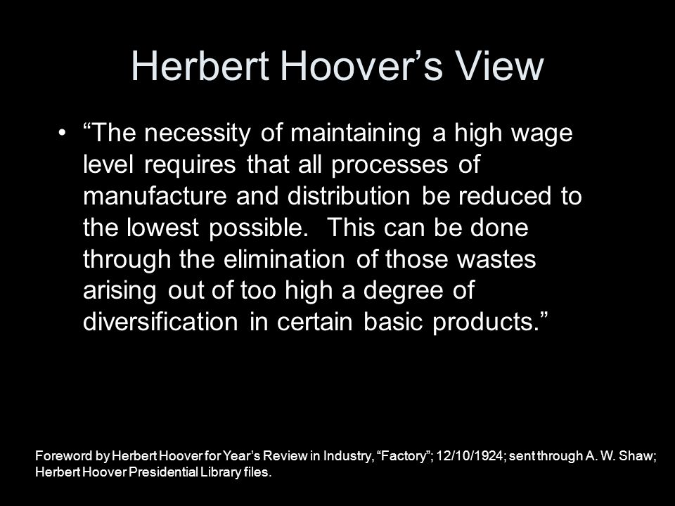"""The necessity of maintaining a high wage level requires that all processes of manufacture and distribution be reduced to the lowest possible. This ca"