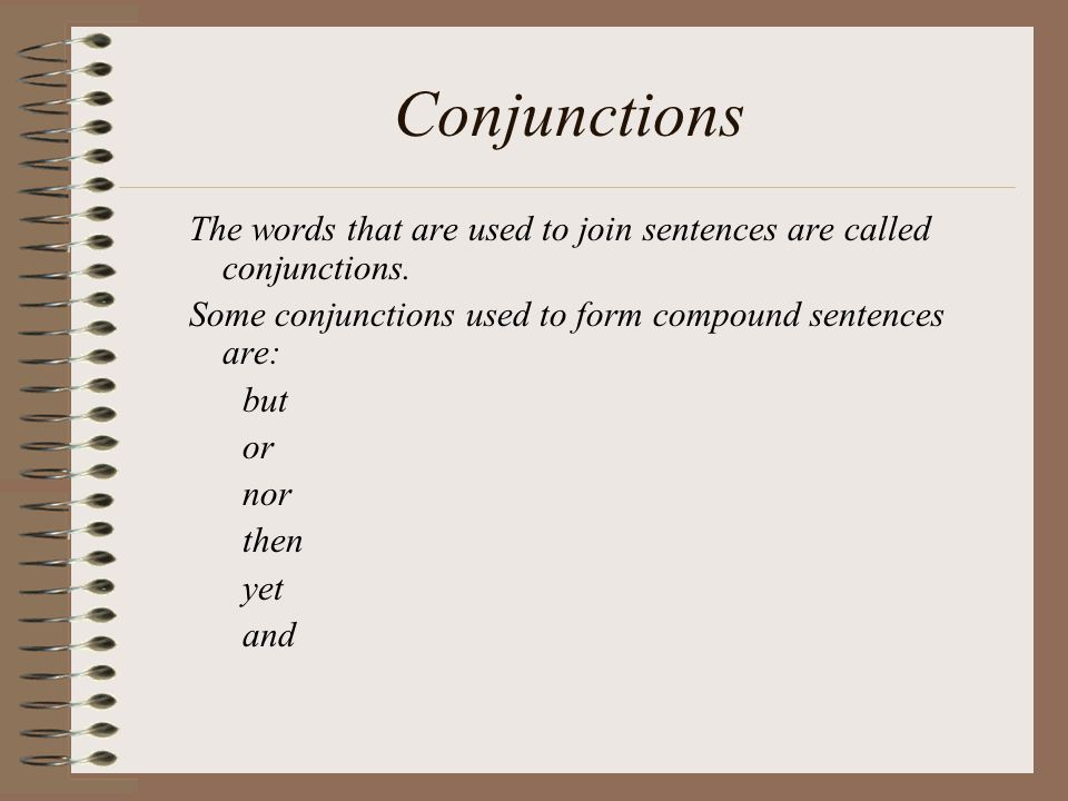 Conjunctions The words that are used to join sentences are called conjunctions.
