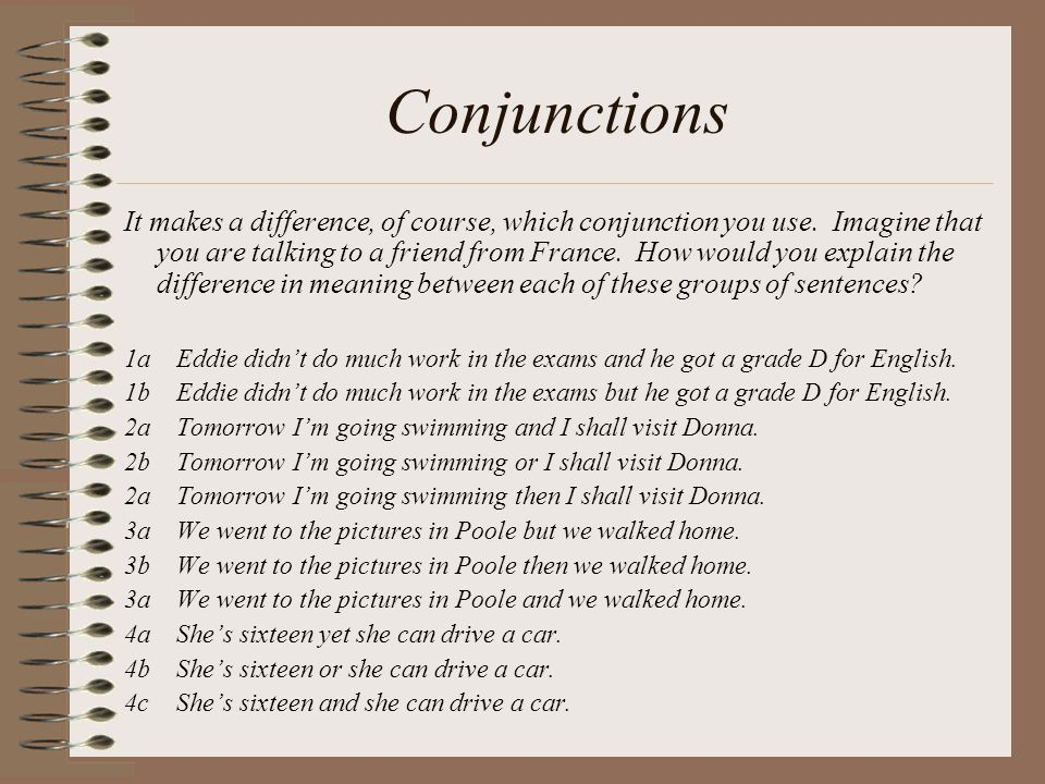 Conjunctions It makes a difference, of course, which conjunction you use.