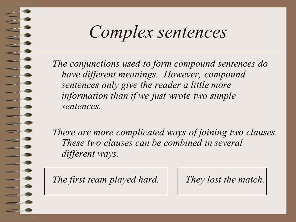 Complex sentences The conjunctions used to form compound sentences do have different meanings.