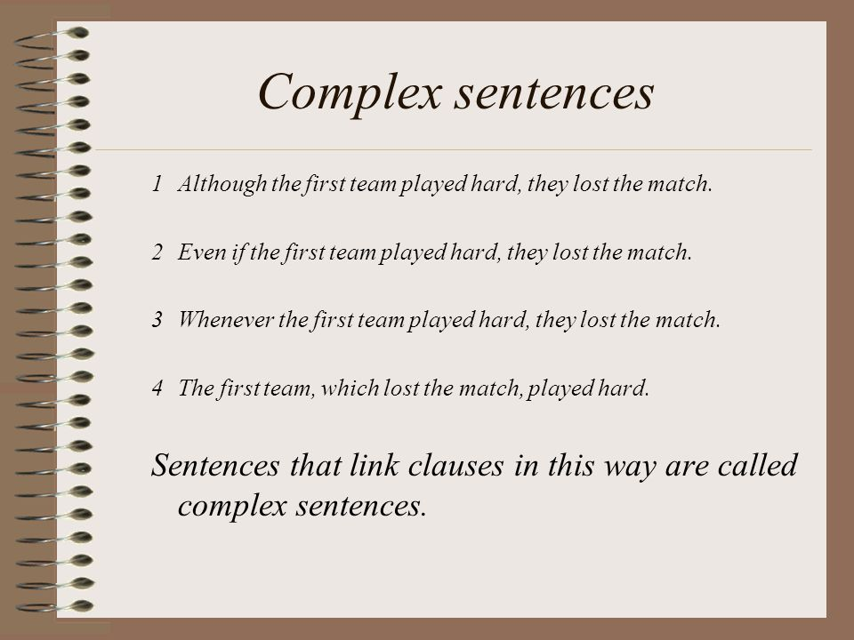 Complex sentences 1Although the first team played hard, they lost the match.