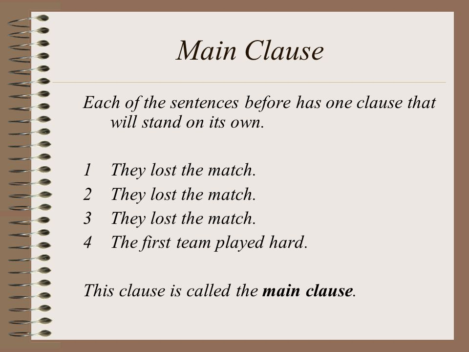 Main Clause Each of the sentences before has one clause that will stand on its own.