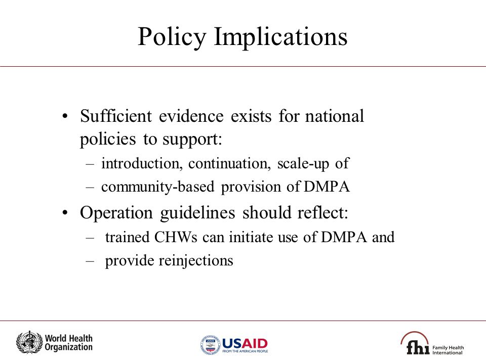 Policy Implications Sufficient evidence exists for national policies to support: –introduction, continuation, scale-up of –community-based provision o