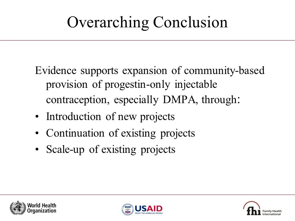 Overarching Conclusion Evidence supports expansion of community-based provision of progestin-only injectable contraception, especially DMPA, through :