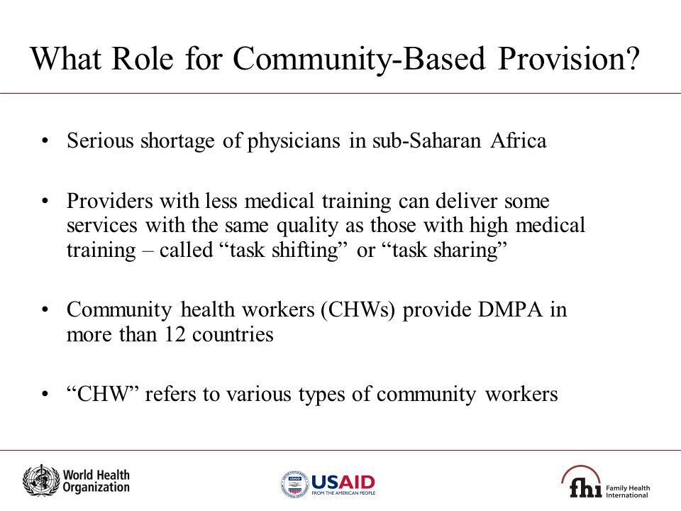 What Role for Community-Based Provision? Serious shortage of physicians in sub-Saharan Africa Providers with less medical training can deliver some se