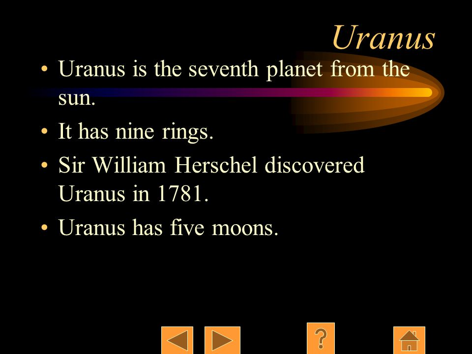 Uranus Uranus is the seventh planet from the sun. It has nine rings.
