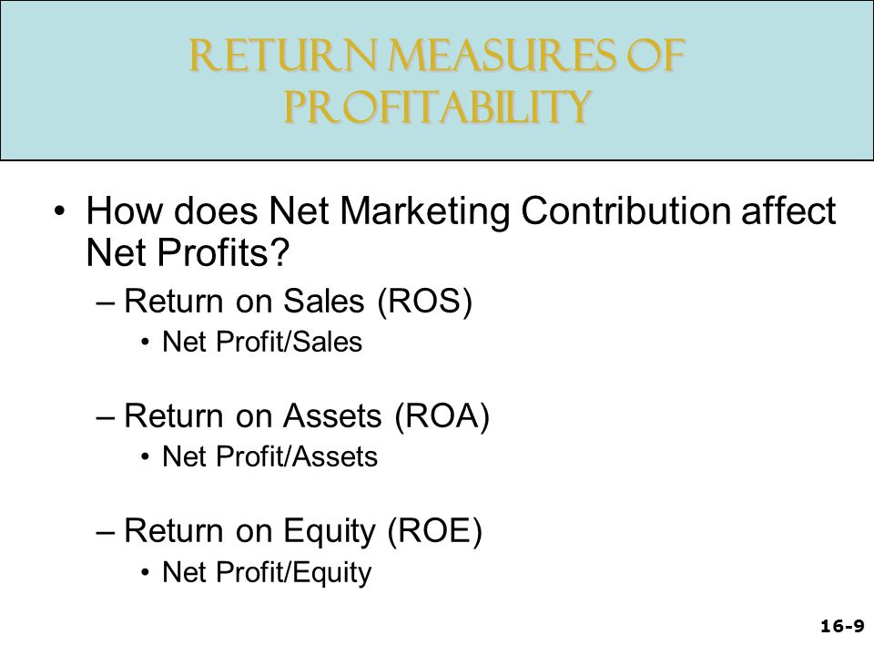 16-9 Return Measures of Profitability How does Net Marketing Contribution affect Net Profits.