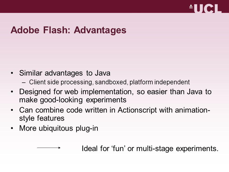 Adobe Flash: Advantages Similar advantages to Java –Client side processing, sandboxed, platform independent Designed for web implementation, so easier