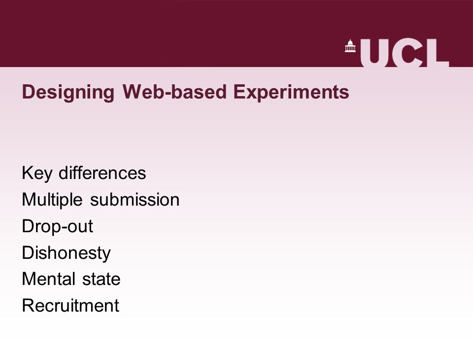 Designing Web-based Experiments Key differences Multiple submission Drop-out Dishonesty Mental state Recruitment