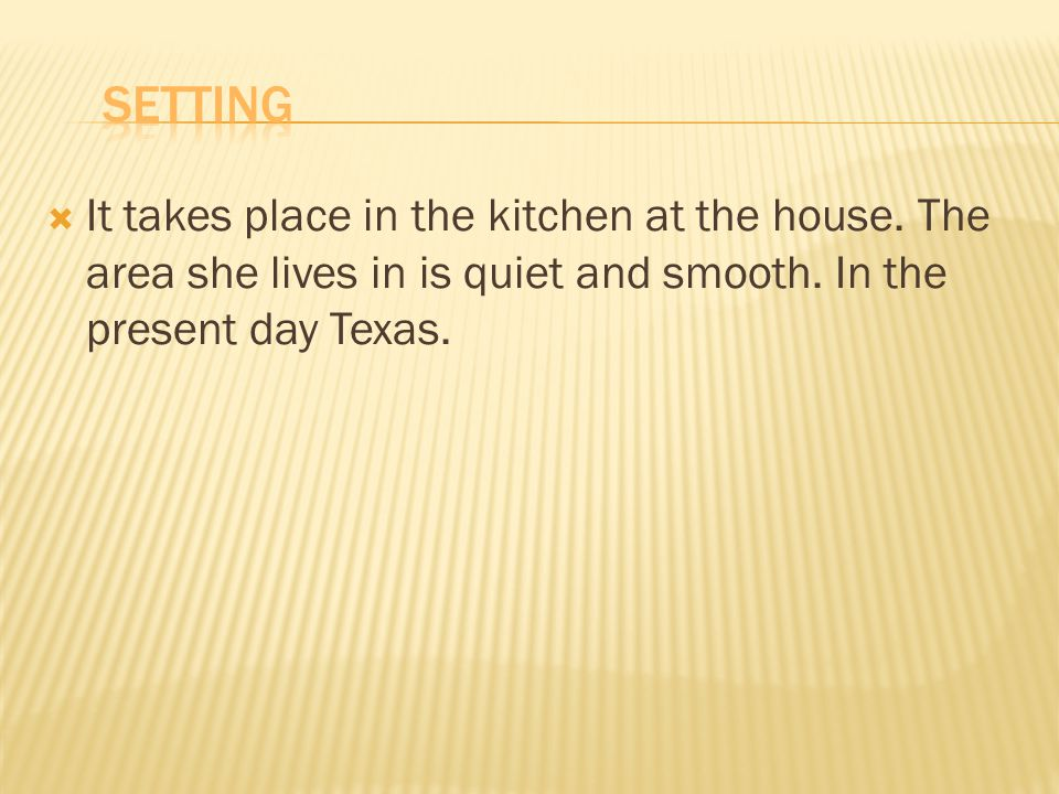 It takes place in the kitchen at the house. The area she lives in is quiet and smooth.