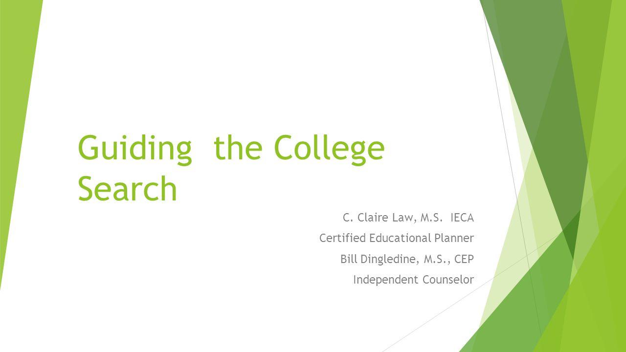 Guiding the College Search C. Claire Law, M.S.