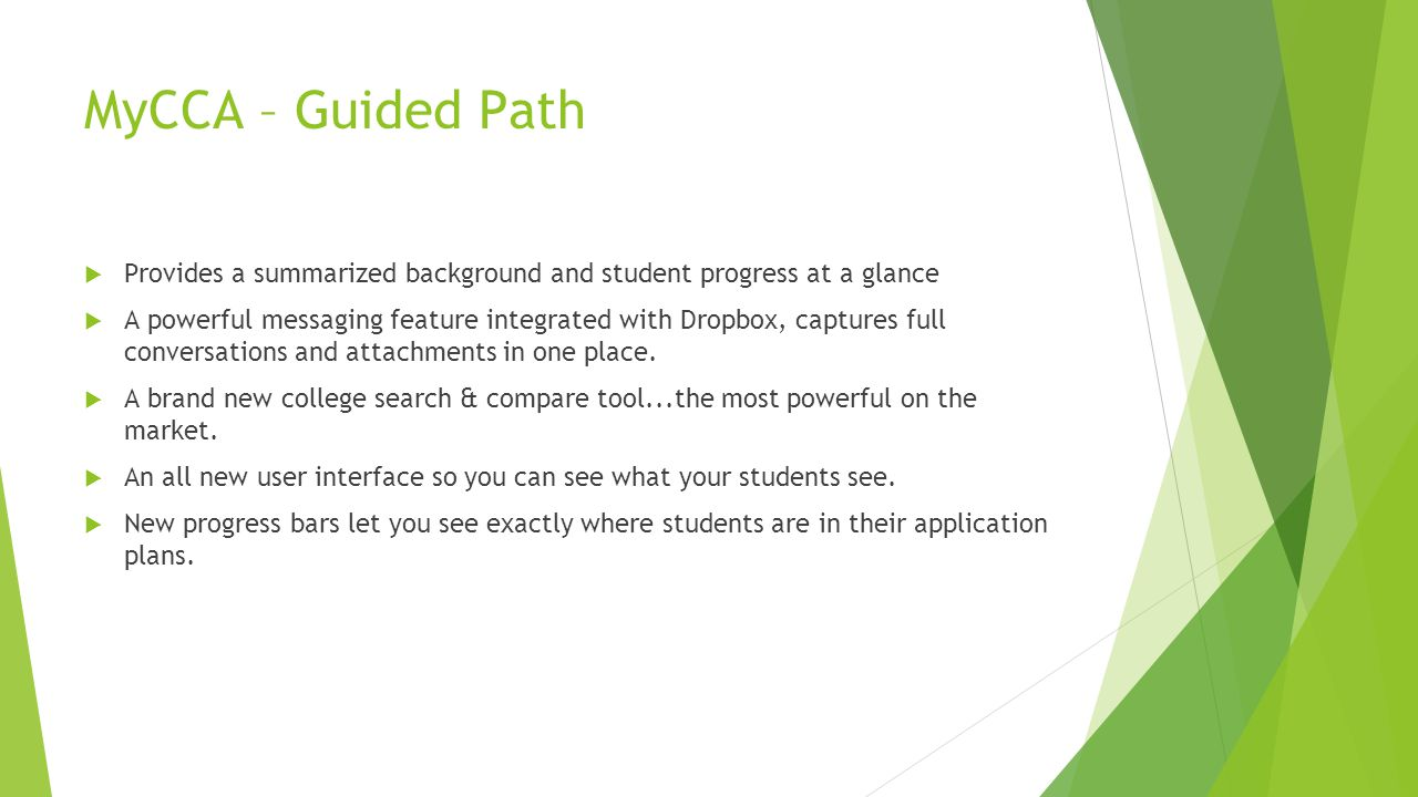 MyCCA – Guided Path  Provides a summarized background and student progress at a glance  A powerful messaging feature integrated with Dropbox, captures full conversations and attachments in one place.