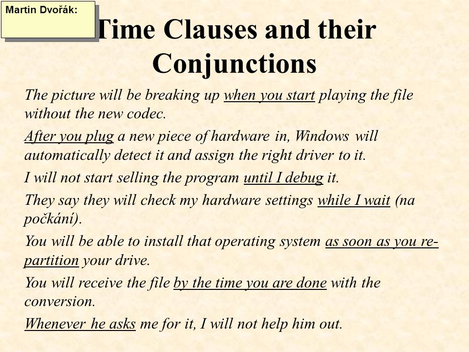 Time Clauses and their Conjunctions The picture will be breaking up when you start playing the file without the new codec.