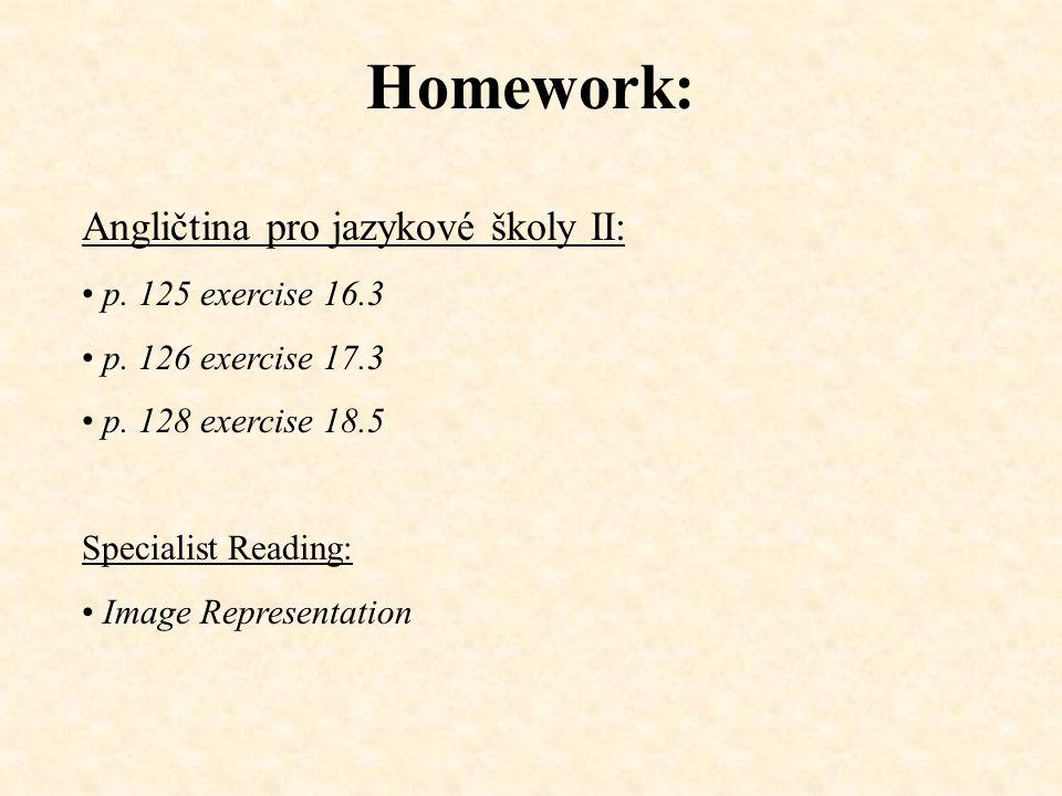 Homework: Angličtina pro jazykové školy II: p. 125 exercise 16.3 p.
