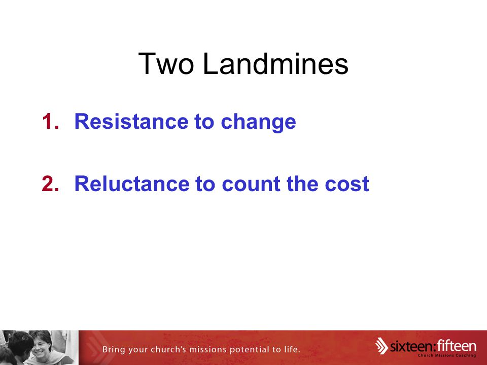 Two Landmines 1.Resistance to change 2.Reluctance to count the cost