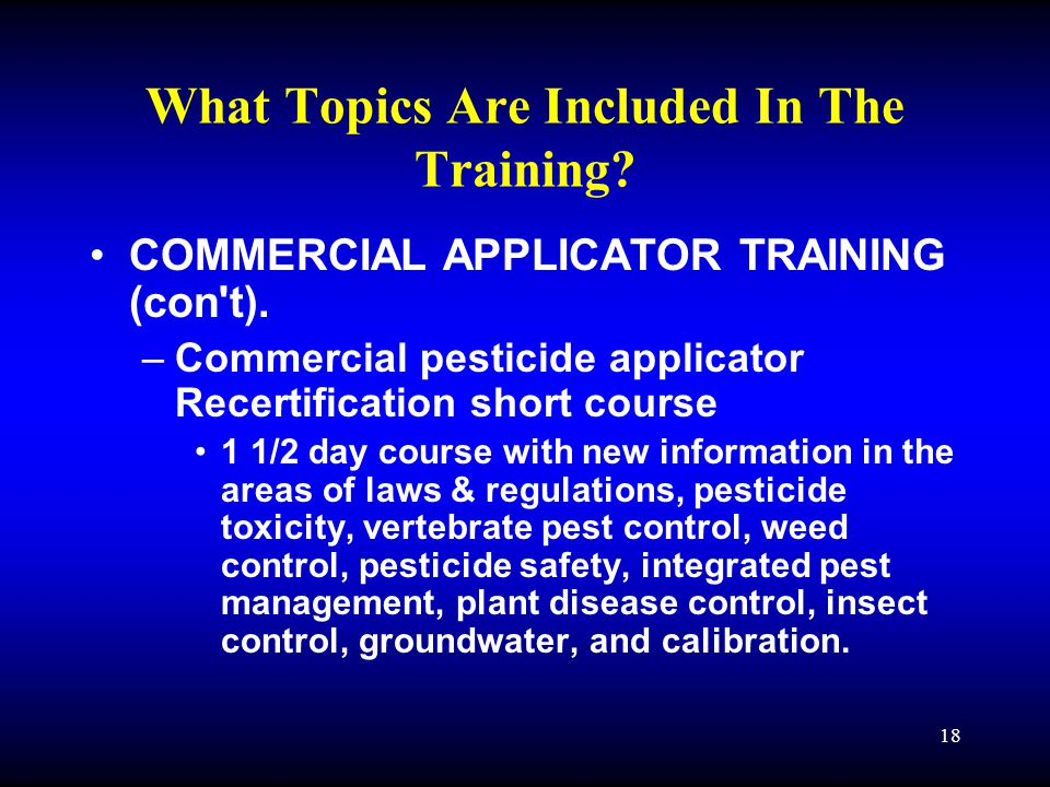 18 What Topics Are Included In The Training. COMMERCIAL APPLICATOR TRAINING (con t).