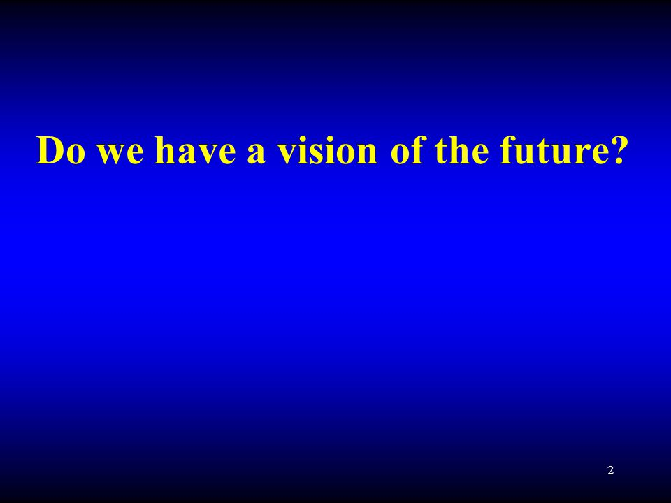 2 Do we have a vision of the future